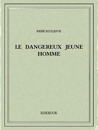 René Boylesve - Le dangereux jeune homme.