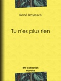René Boylesve - Tu n'es plus rien.