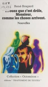 René Bragard - Avouez que c'est drôle, Monsieur, comme les choses arrivent - Nouvelles.
