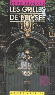 René Bragard - Les Grilles de l'Élysée : roman très imaginaire.