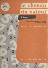 René Brandicourt et Suzanne Brandicourt - Le chemin du calcul - Cours élémentaire, 1re année et classe de 10e.