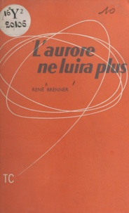 René Brenner - L'aurore ne luira plus.