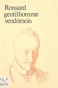 René Bruneau et Claude Baylé - Ronsard, gentilhomme vendômois.