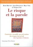 René Brunet et Jean Presselin - Le risque et la parole - Construire ensemble une prévention des risques du travail dans l'agriculture et l'industrie.