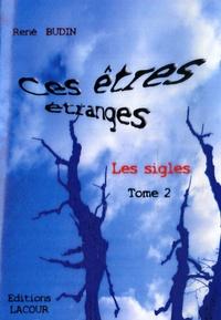 René Budin - Ces êtres étranges : les sigles - Tome 2.