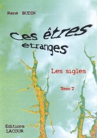 René Budin - Ces êtres étranges : les sigles - Tome 7.
