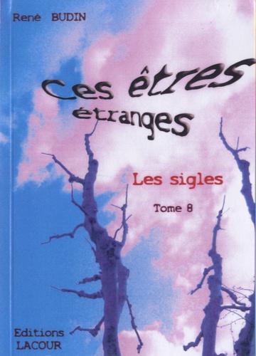 René Budin - Ces êtres étranges : les sigles - Tome 8.