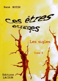 René Budin - Ces êtres étranges : les sigles - Tome 9.