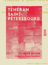 René Bujon et Jane Dieulafoy - Téhéran Saint-Pétersbourg - Notes et souvenirs de voyage.