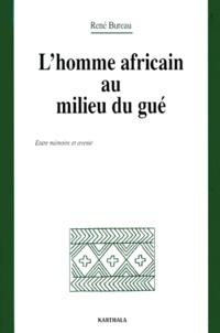 René Bureau - L'HOMME AFRICAIN AU MILIEU DU GUE. - Entre mémoire et avenir.