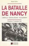 René Caboz - La bataille de Nancy, Lunéville, Château-Salins, Falquemont. - 25 août au 17 novembre 1944.
