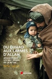 René Cagnat - Du Djihad aux larmes d'Allah - Afghanistan, les sept piliers de la bêtise.