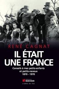 René Cagnat - Il était une France - Conseils à mes petits-enfants et petits-neveux.