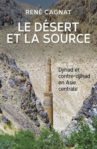 Le désert et la source. Djihad et contre-djihad en Asie centrale