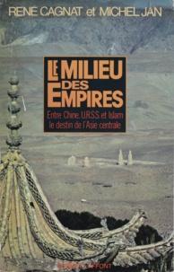 René Cagnat et Michel Jan - Le milieu des empires - Ou Le destin de l'Asie centrale.