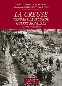 René Castille et Guy Avizou - La Creuse pendant la Seconde Guerre mondiale - Figures et moments.