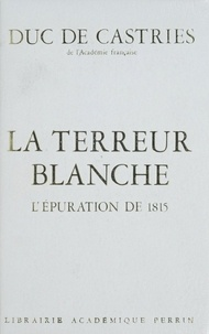 René Castries - La Terreur blanche - L'épuration de 1815.