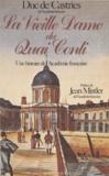 René Castries - La Vieille dame du quai Conti - Une histoire de l'Académie française.