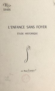 René Cayet et Emmanuel Rain - L'enfance sans foyer - Étude historique.