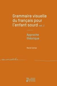 René Cerise - Grammaire visuelle du français pour l'enfant sourd - Tome 1, Approche théorique.