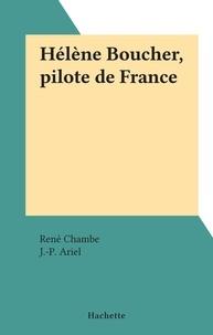 René Chambe et J.-P. Ariel - Hélène Boucher, pilote de France.