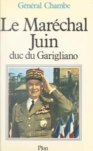 René Chambe - Le maréchal Juin - Duc du Garigliano.