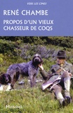 René Chambe - Propos d'un vieux chasseur de coqs.