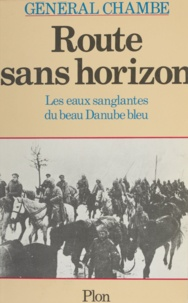 René Chambe - Route sans horizon - Les eaux sanglantes du beau Danube bleu.