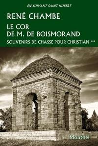 René Chambe - Souvenirs de chasse pour Christian - Tome 2, Le cor de M. de Boismorand.