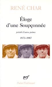 René Char - Eloge d'une soupçonnée précédé d'autres poèmes 1973-1987.
