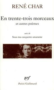 René Char - En trente-trois morceaux ; Sur la poésie ; Le bâton de rosier ; Loin de nos cendres suivi de Sous ma casquette amarante.