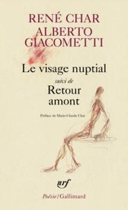 René Char et Alberto Giacometti - Visage nuptial - Suivi de Retour amont.