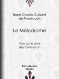 René-Charles Guilbert de Pixerécourt - Le Mélodrame - Paris ou le Livre des Cent-et-Un.