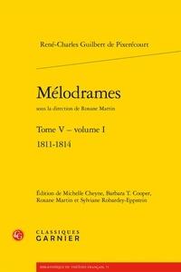 René-Charles Guilbert de Pixérécourt - Mélodrames - Tome 5, Volume 1, 1811-1814.