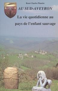 René-Charles Plancke et Jacques Godfrain - La vie quotidienne au pays de l'enfant sauvage (évocation historique).