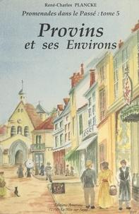 René-Charles Plancke et  Collectif - Provins et ses environs - 260 illustrations, cartes postales, photographies.