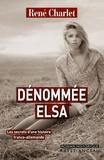 René Charlet - Dénommée Elsa - Les secrets d'une histoire franco-allemande.