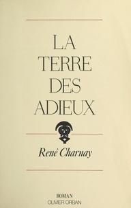 René Charnay et Catherine Blanchard - La terre des adieux.