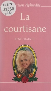 René Charvin et Pierre Genève - La courtisane.