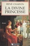René Charvin - La divine princesse.
