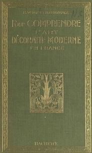René Chavance et Henri Verne - Pour comprendre l'art décoratif moderne en France.
