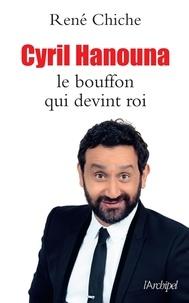 René Chiche - Cyril Hanouna, le bouffon qui devint roi.
