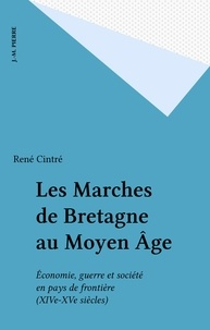René Cintré - Les marchés de Bretagne au Moyen Age - Economie, Guerre et Société en Pays de Frontière (XIVe-XVe siècles).