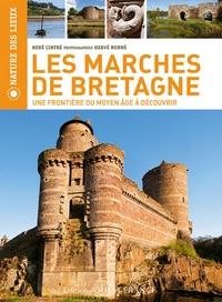 René Cintré et Hervé Ronné - Les Marches de Bretagne - Une frontière du Moyen-Age à découvrir.