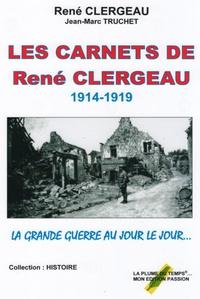 René Clergeau et Jean-Marc Truchet - Les carnets de René Clergeau - 1914-1919.