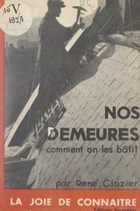 René Clozier et  Collectif - Nos demeures, comment on les bâtit.