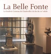 René Colinet - La belle fonte - La fonderie Corneau de Charleville à la fin du XIXe siècle.