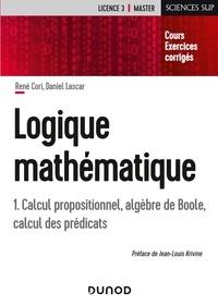 René Cori et Daniel Lascar - Logique mathématique - Tome 1, Calcul propositionnel, algèbre de Boole, calcul des prédicats.