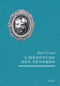 René Corona - L'hébétude des tendres.