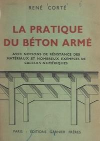 René Corté et Gaston Appert - La pratique du béton armé - Avec notions de résistance des matériaux et nombreux exemples de calculs numériques. Ouvrage illustré de 106 figures.